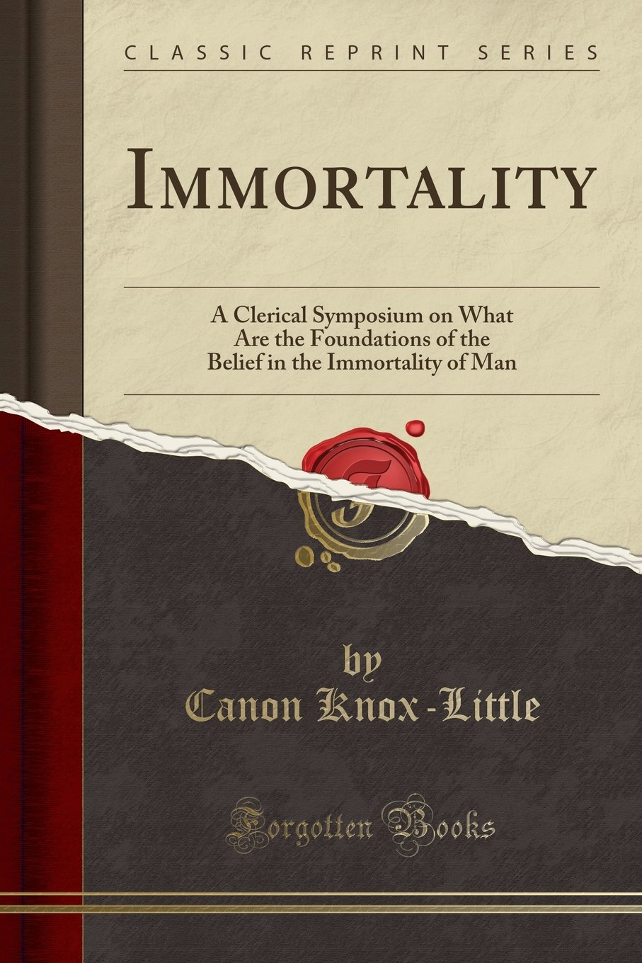 Download Immortality, a Clerical Symposium on What Are the Foundations of the Belief in the Immortality of Man (Classic Reprint) pdf epub