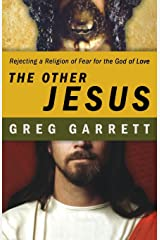 The Other Jesus: Rejecting a Religion of Fear for the God of Love Paperback
