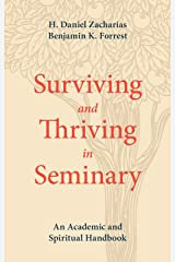 Surviving and Thriving in Seminary: An Academic and Spiritual Handbook Kindle Edition