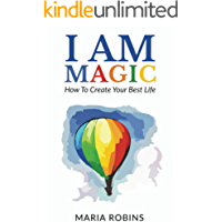 I AM Magic: How To Create Your Best Life (I AM series Book 1)