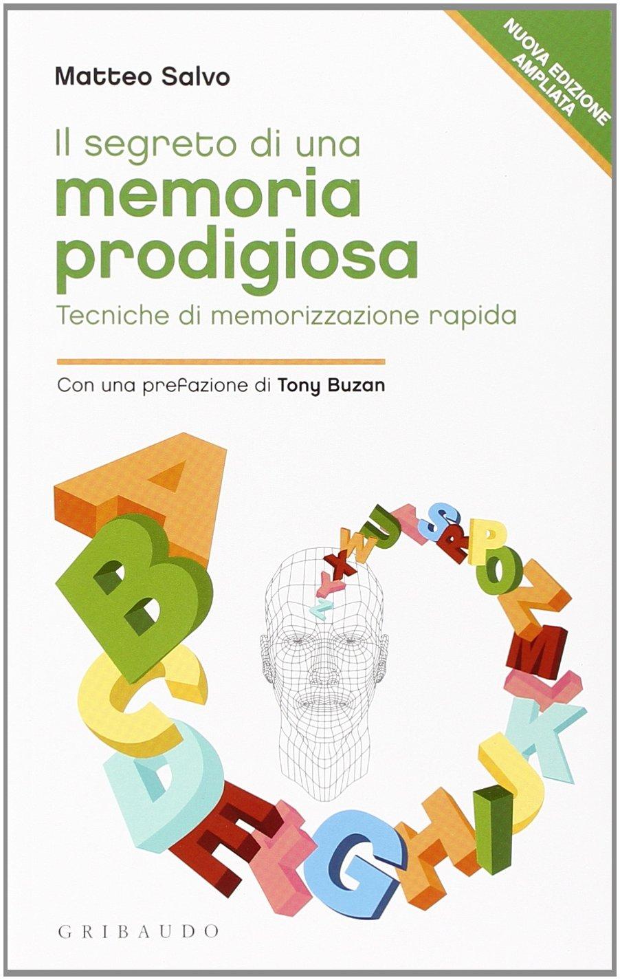 Il segreto di una memoria prodigiosa. Tecniche di memorizzazione rapida Copertina flessibile – 11 mag 2011 Matteo Salvo Gribaudo 8858004213 Manuali