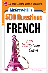 McGraw-Hill's 500 French Questions: Ace Your College Exams: 3 Reading Tests + 3 Writing Tests + 3 Mathematics Tests (McGraw-Hill's 500 Questions) Kindle Edition
