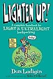 LIGHTEN UP: A COMPLETE HANDBOOPB: A Complete Handbook for Light and Ultralight Backpacking