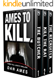 Ames To Kill (Three Full-Length Thrillers): The Butcher, The Recruiter, Killing the Rat