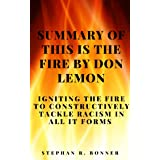 SUMMARY OF THIS IS THE FIRE BY DON LEMON: Igniting the Fire to Constructively Tackle Racism in all it Forms