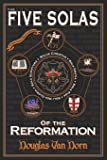 Five Solas of the Reformation: With Appendices