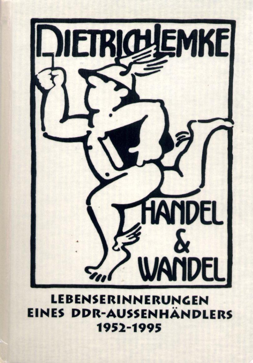 Handel & Wandel Lebenserinnerungen eines DDR-Aussenhändlers 1952-1995: Ein-Band-Fassung