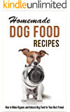Homemade Dog Food Recipes: How to Make Organic and Natural Dog Food for Your Best Friend