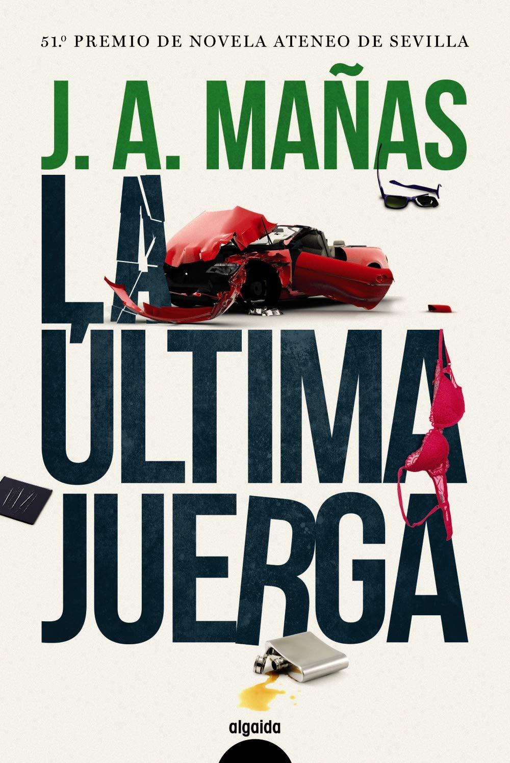 La última juerga ALGAIDA LITERARIA - PREMIO ATENEO DE SEVILLA: Amazon.es: Mañas, José Ángel: Libros