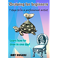 Drawing for beginners: 7 steps to be a professional artist. Learn how to draw in one day! (English Edition)
