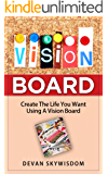 VISION BOARD: Create The Life You Want Using A Vision Board (vision board, vision board kit, vision board ideas, vision board the secret, law of attraction, vision board affirmations,)