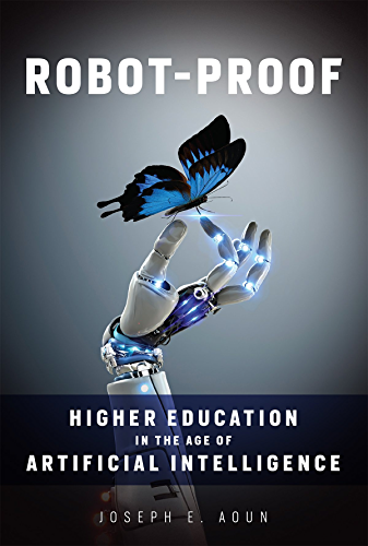 Robot-Proof: Higher Education in the Age of Artificial Intelligence (MIT Press)