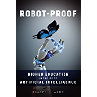 Robot-Proof: Higher Education in the Age of Artificial Intelligence (The MIT Press) (English Edition)