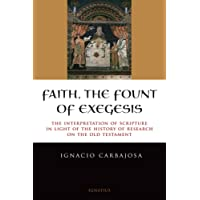 Faith, the Fount of Exegesis: The Interpretation of Scripture in Light of the History of Research on the Old Testament