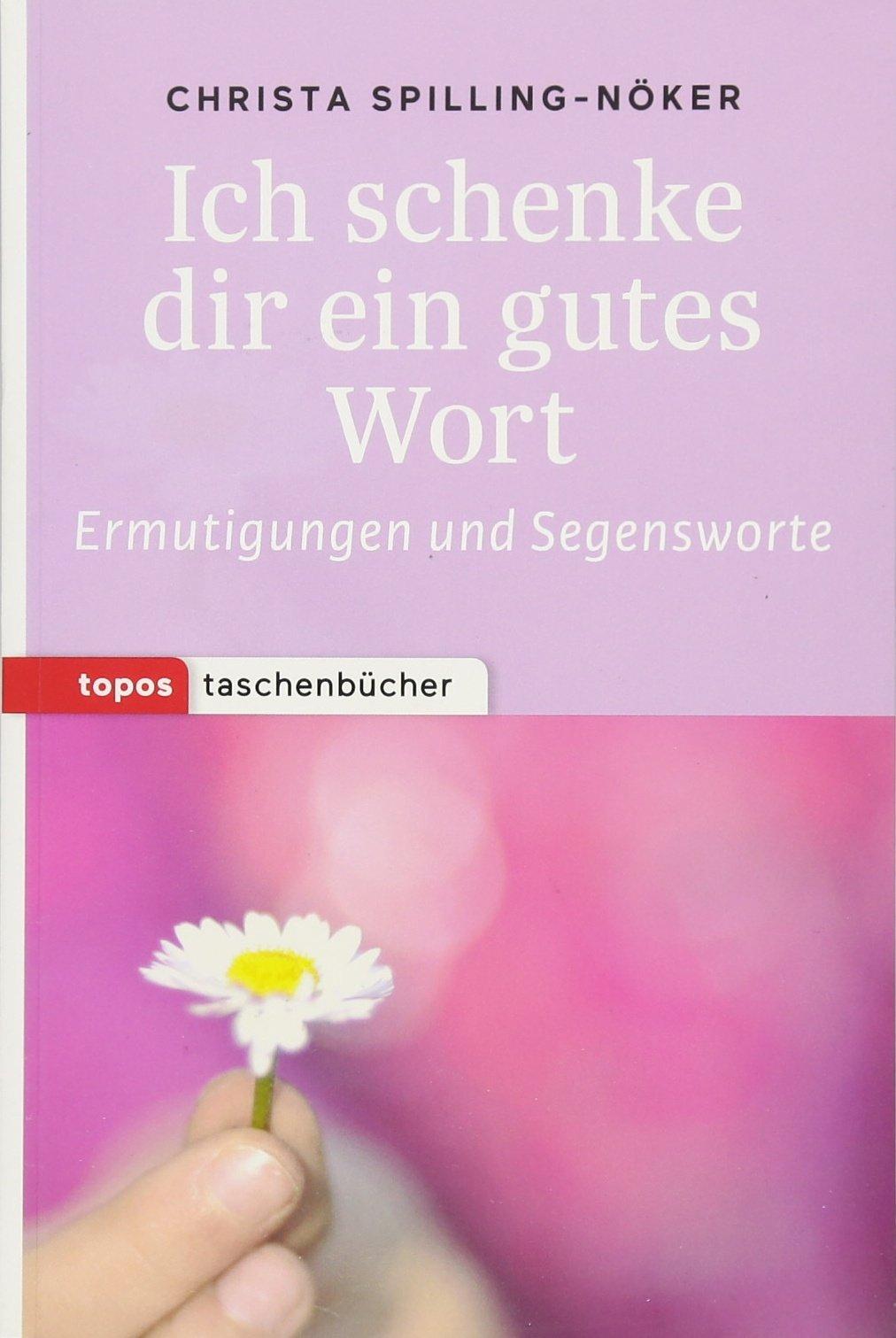 Ich schenke dir ein gutes Wort: Ermutigungen und Segensworte (Topos Taschenbücher)