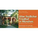 Alter Südlicher Friedhof in München: Geschichte und Berühmtheiten. Übersichtsplan der Grabmäler. Herausgegeben zum 850. Stadtgeburtstag