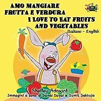 Amo Mangiare Frutta e Verdura I Love to Eat Fruits and Vegetables: italian kids books, bilingual italian english, libri per bambini (Italian English Bilingual Collection)