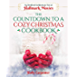 The Countdown to a Cozy Christmas Cookbook: An Unofficial Cookbook for Fans of Hallmark Movies