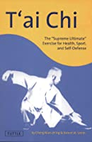 T'ai Chi: The Supreme Ultimate Exercise For