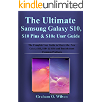 The Ultimate Samsung Galaxy S10, S10Plus & S10e User Guide: The Complete User Guide to Master the New Galaxy S10, S10+ & S10e and Troubleshoot Common Problems