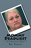 Mommy Deadliest: The Shocking True Crime Story of a Murdering Mother
