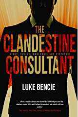 The Clandestine Consultant: Kings, Sheiks, Warlords, and Dictators Kindle Edition