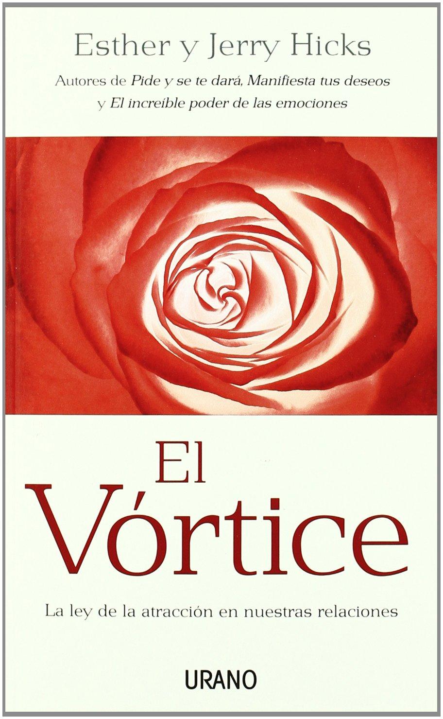 El vórtice: La ley de la atracción en nuestras relaciones Crecimiento  personal: Amazon.es: Esther Hicks, Jerry Hicks: Libros