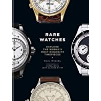 Rare Watches: Explore the World s Most Exquisite Timepieces