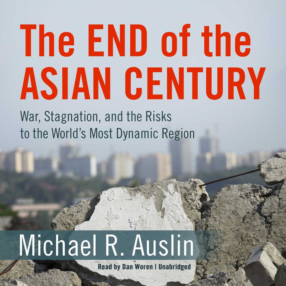 The end of the asian century war stagnation and the risks to the the end of the asian century war stagnation and the risks to the worlds most dynamic region michael r auslin 9781504748971 amazon books fandeluxe Image collections