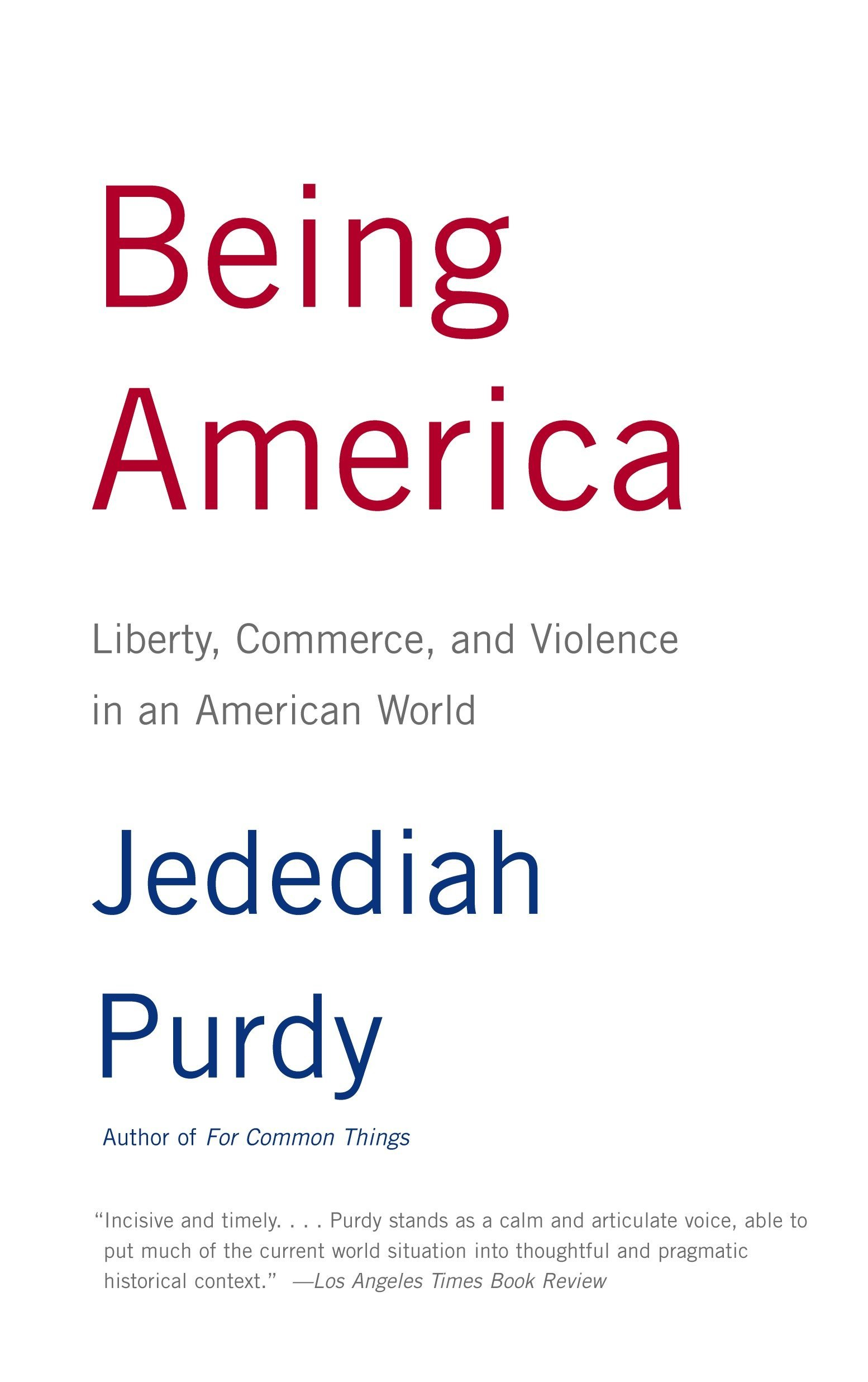 Download Being America: Liberty, Commerce, and Violence in an American World PDF