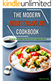 The Modern Mediterranean Cookbook: 33 Color and Aroma Rich Recipes with Modern Twists