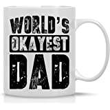 Worlds Okayest Dad Mug - Funny Dad Mug - 11OZ Coffee Mug - Mugs For Men - Best Father Mug – Gift For Dad - Perfect Gift for Father's Day - By AW Fashions