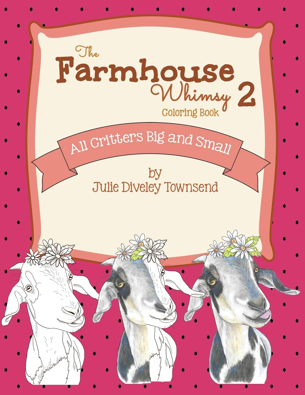 The Farmhouse Whimsy 2 Coloring Book All Critters Big And Small Julie Townsend Studio 9798595418157 Amazon Com Books