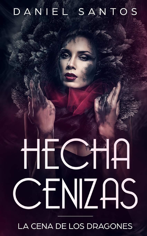 Hecha Cenizas: La Cena de los Dragones Novela de Fantasía, Romance Oscuro y Erótica: Amazon.es: Daniel Santos: Libros