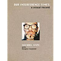 Michael Stipe: Our Interference Times: a visual record