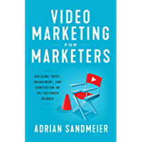 Video Marketing for Marketers : Building Trust, Engagement, and Conversion on the Customer Journey (English Edition)