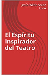 El Espíritu Inspirador del Teatro (Spanish Edition) Kindle Edition