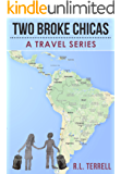 Two Broke Chicas Backpack Through South and Central America, Mexico and Cuba - A Travel Series: Book 2: Bolivar's South America - Bolivia, Peru, Ecuador and Colombia