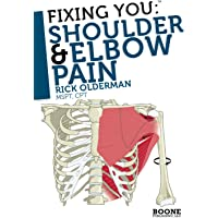 Fixing You: Shoulder & Elbow Pain: Self-treatment for rotator cuff strain, shoulder impingement, tennis elbow, golfer's…