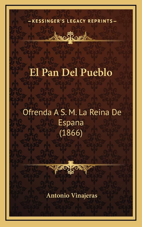 El Pan del Pueblo: Ofrenda A S. M. La Reina de Espana 1866: Amazon.es: Vinajeras, Antonio: Libros
