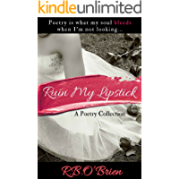 RUIN MY LIPSTICK: A Poetry Collection