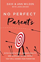No Perfect Parents: Ditch Expectations, Embrace Reality, and Discover the One Secret That Will Change Your Parenting Kindle Edition