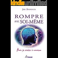 Rompre avec soi-même: Pour se créer à nouveau (French Edition)