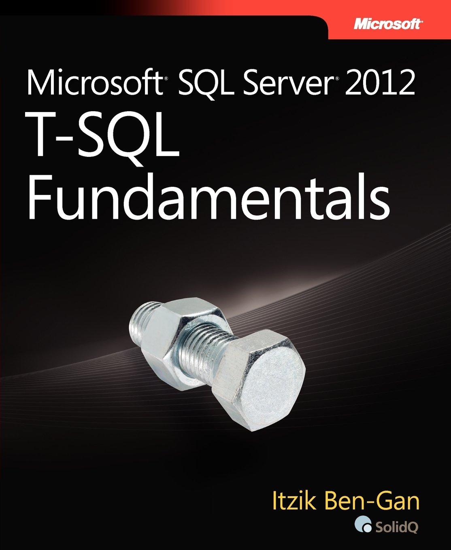 Microsoft sql server 2012 t sql fundamentals amazon itzik microsoft sql server 2012 t sql fundamentals amazon itzik ben gan 9780735658141 books 1betcityfo Choice Image