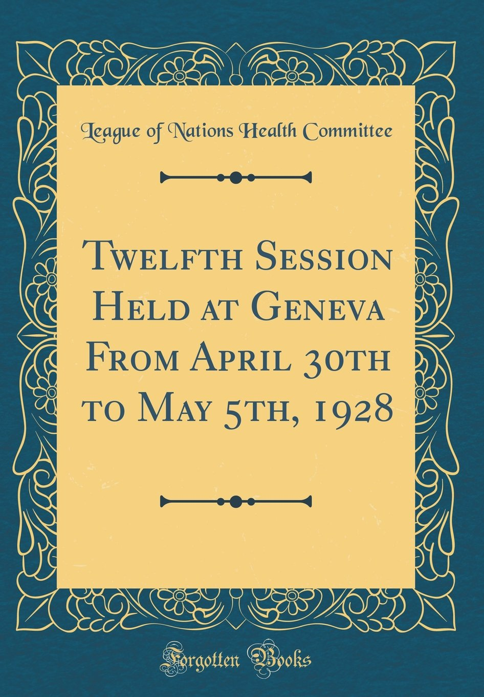 Download Twelfth Session Held at Geneva from April 30th to May 5th, 1928 (Classic Reprint) ebook