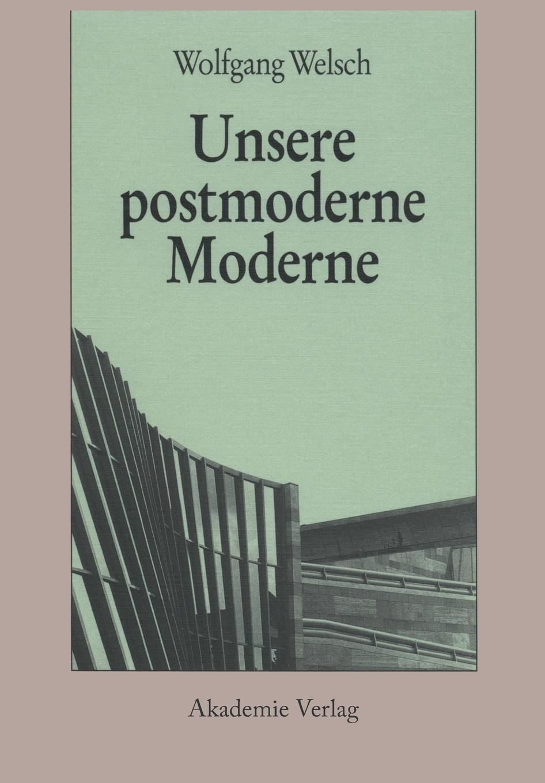 Unsere postmoderne Moderne: Amazon.de: Wolfgang Welsch: Bücher