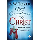Total Commitment to Christ (AW Tozer Series Book 8)