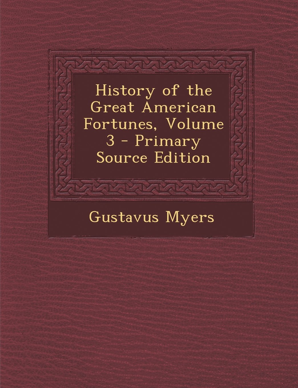 History of the Great American Fortunes, Volume 3 - Primary Source Edition PDF