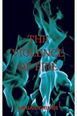 The Violence of Fire Kindle Edition