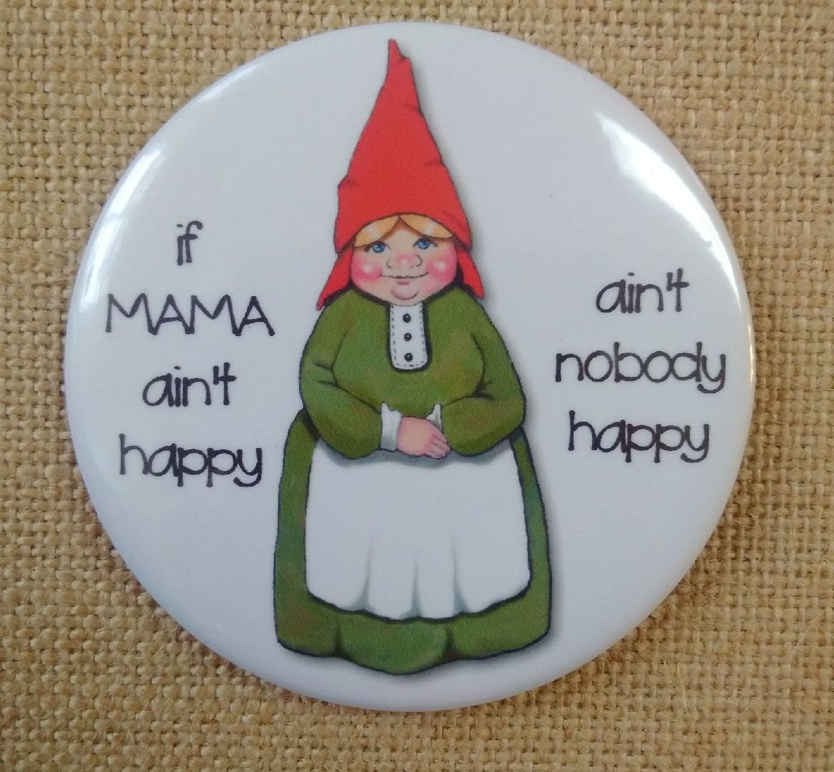 Magnet: 3.5', If Mama Ain't Happy Ain't Nobody Happy, Drawing of Gnome Lady, Humour If Mama Ain' t Happy Ain' t Nobody Happy